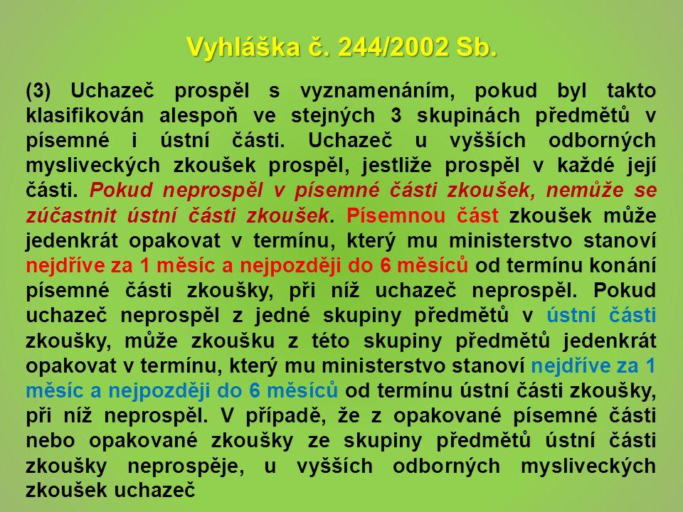 Vyhláška č. 244/2002 Sb. (3) Uchazeč prospěl s vyznamenáním, pokud byl takto klasifikován alespoň ve stejných 3 skupinách předmětů v písemné i ústní č