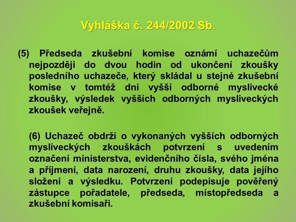 Vyhláška č. 244/2002 Sb. (5) Předseda zkušební komise oznámí uchazečům nejpozději do dvou hodin od ukončení zkoušky posledního uchazeče, který skládal