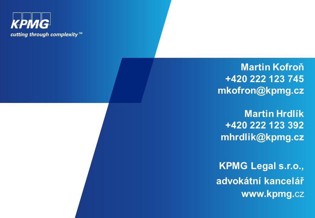 Martin Kofroň +420 222 123 745 mkofron@kpmg.cz Martin Hrdlík +420 222 123 392 mhrdlik@kpmg.cz KPMG Legal s.r.o., advokátní kancelář www.kpmg.cz