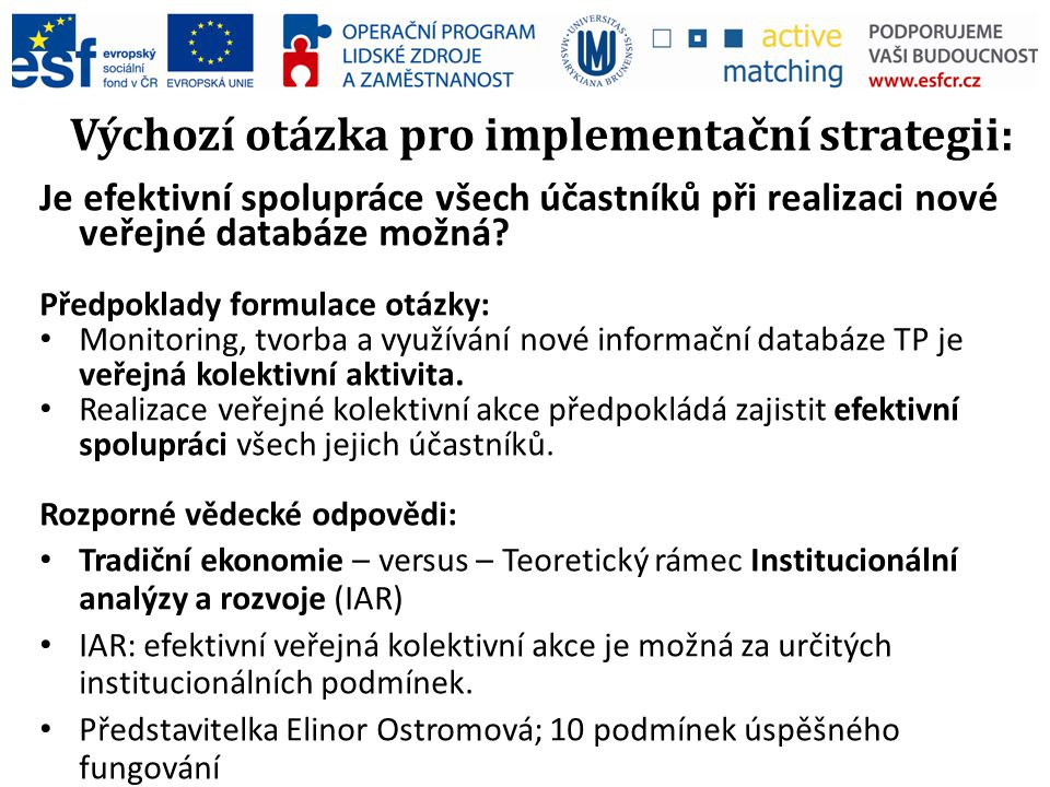 Výchozí otázka pro implementační strategii: Je efektivní spolupráce všech účastníků při realizaci nové veřejné databáze možná.