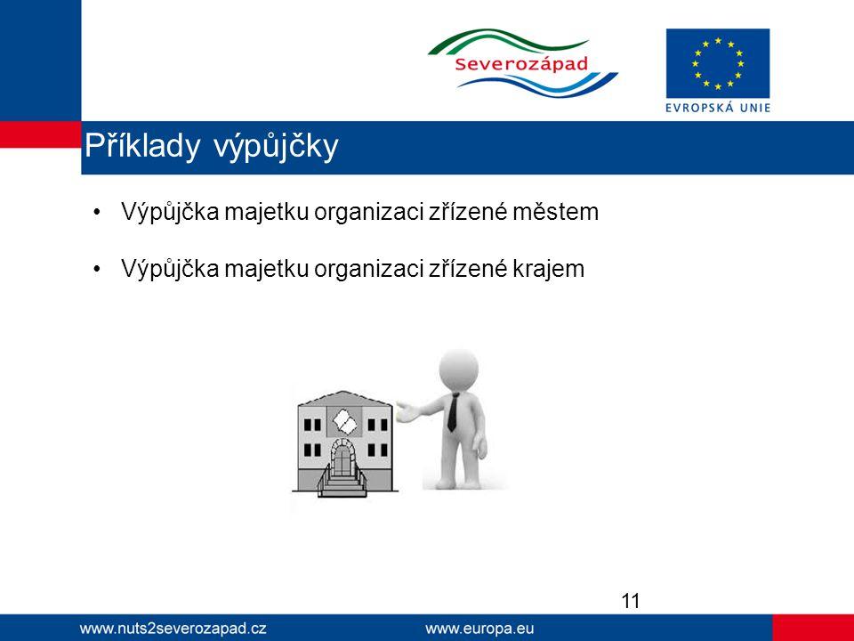 Výpůjčka majetku organizaci zřízené městem Výpůjčka majetku organizaci zřízené krajem 11 Příklady výpůjčky