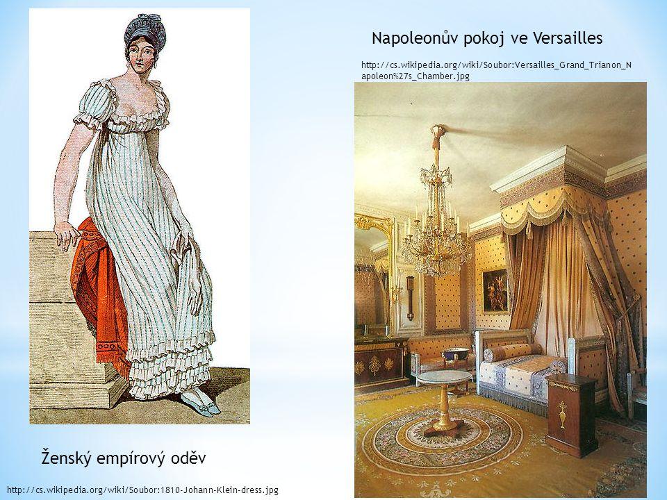 Ženský empírový oděv Napoleonův pokoj ve Versailles http://cs.wikipedia.org/wiki/Soubor:Versailles_Grand_Trianon_N apoleon%27s_Chamber.jpg http://cs.w