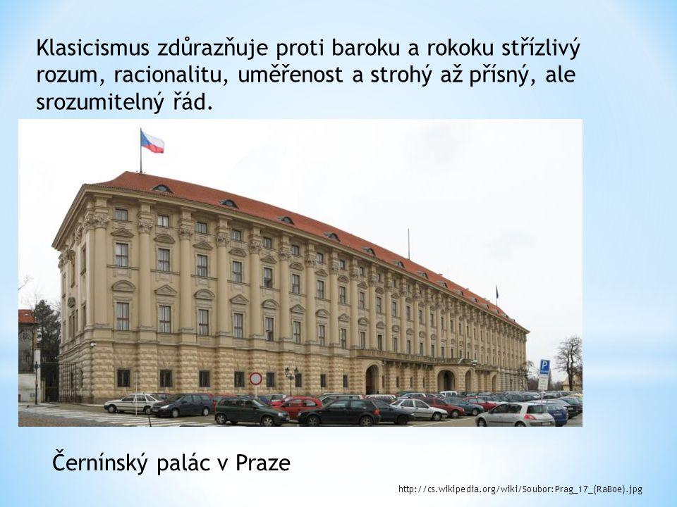Klasicismus zdůrazňuje proti baroku a rokoku střízlivý rozum, racionalitu, uměřenost a strohý až přísný, ale srozumitelný řád. Černínský palác v Praze