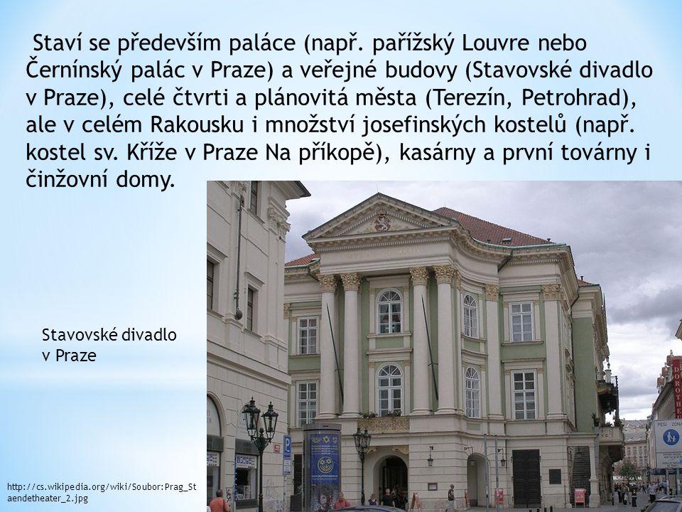 Staví se především paláce (např. pařížský Louvre nebo Černínský palác v Praze) a veřejné budovy (Stavovské divadlo v Praze), celé čtvrti a plánovitá m