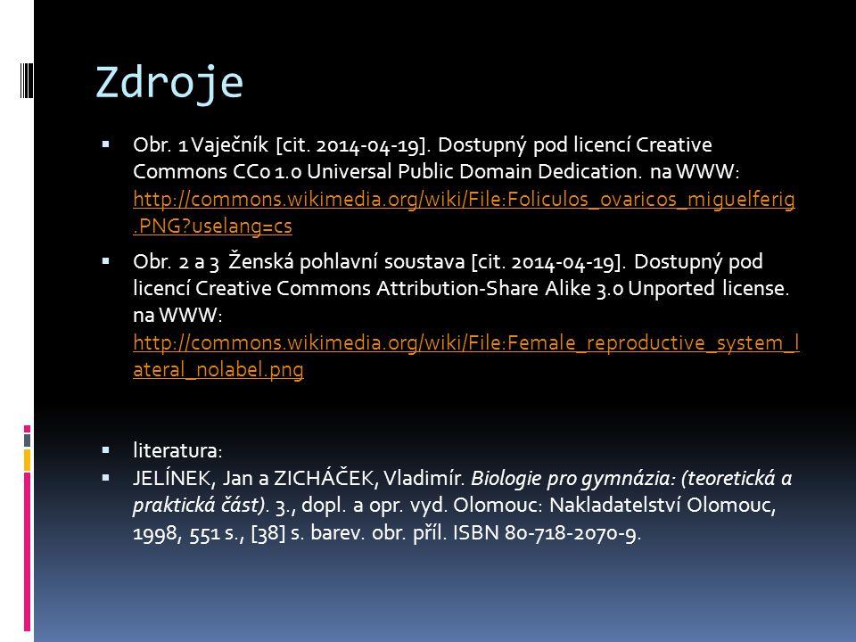 Zdroje  Obr. 1 Vaječník [cit. 2014-04-19]. Dostupný pod licencí Creative Commons CC0 1.0 Universal Public Domain Dedication. na WWW: http://commons.w