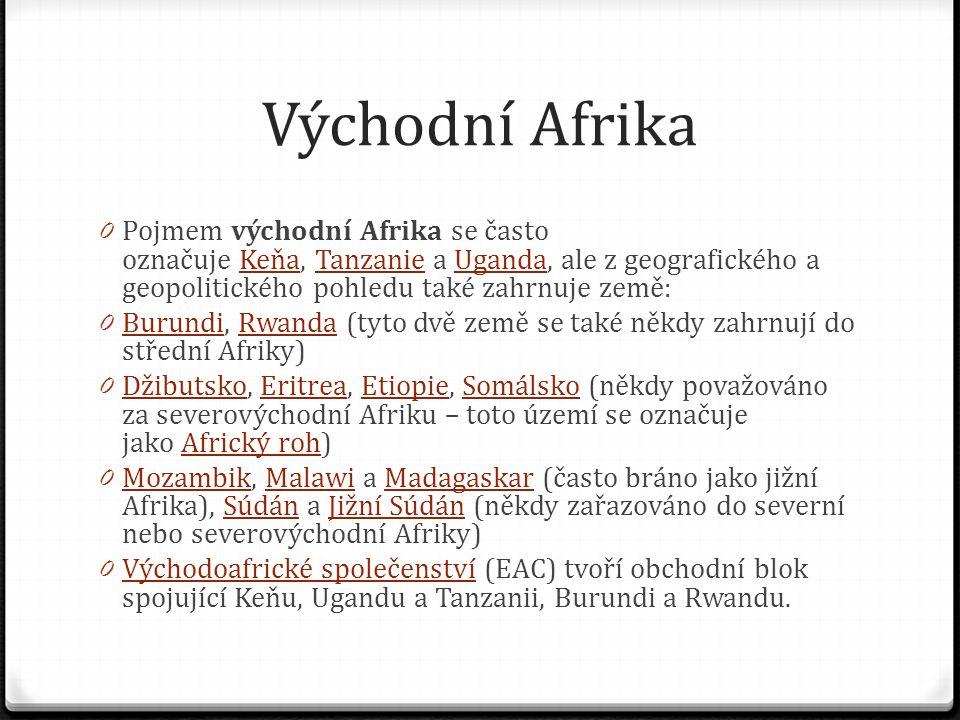 Východní Afrika 0 Pojmem východní Afrika se často označuje Keňa, Tanzanie a Uganda, ale z geografického a geopolitického pohledu také zahrnuje země:Ke