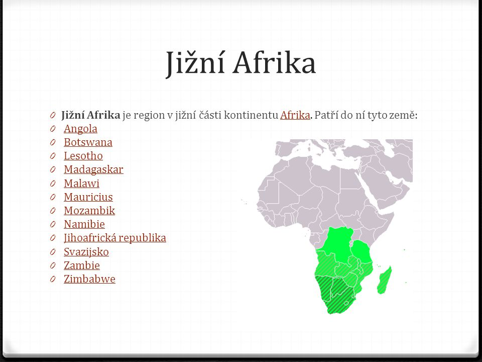 Jižní Afrika 0 Jižní Afrika je region v jižní části kontinentu Afrika. Patří do ní tyto země:Afrika 0 AngolaAngola 0 BotswanaBotswana 0 LesothoLesotho