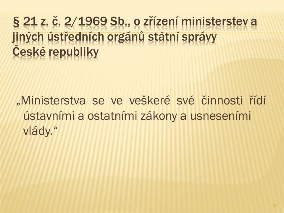 """""""Ministerstva se ve veškeré své činnosti řídí ústavními a ostatními zákony a usneseními vlády."""" 3"""
