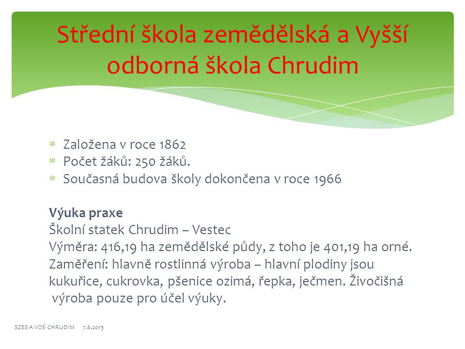 Střední škola zemědělská a Vyšší odborná škola Chrudim  Založena v roce 1862  Počet žáků: 250 žáků.