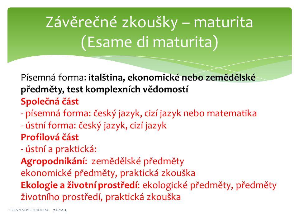 Písemná forma: italština, ekonomické nebo zemědělské předměty, test komplexních vědomostí Společná část - písemná forma: český jazyk, cizí jazyk nebo