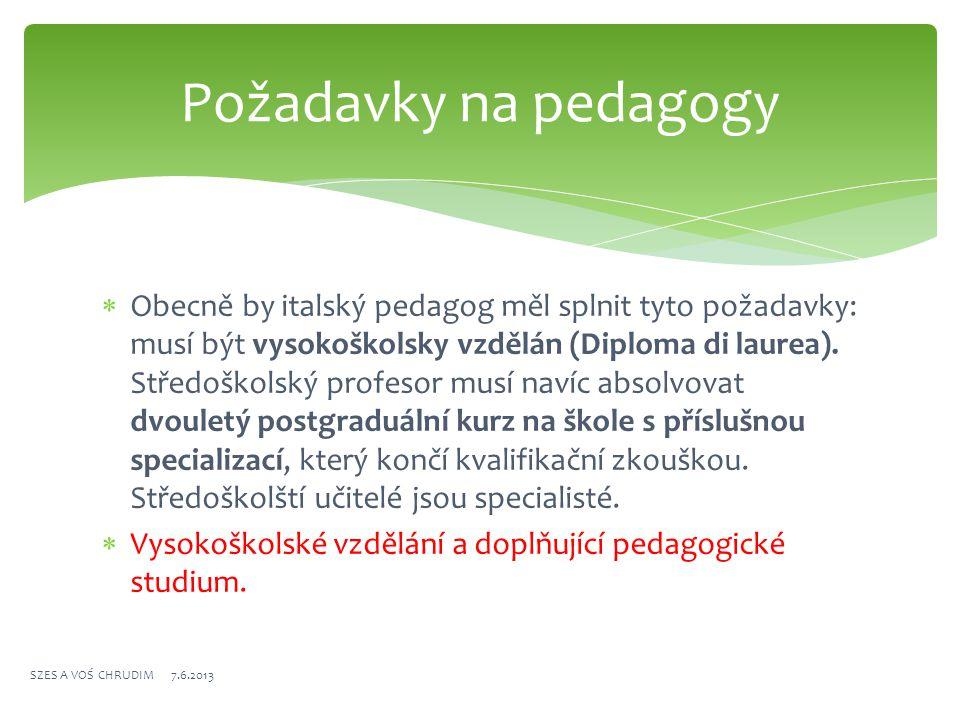  Obecně by italský pedagog měl splnit tyto požadavky: musí být vysokoškolsky vzdělán (Diploma di laurea). Středoškolský profesor musí navíc absolvova