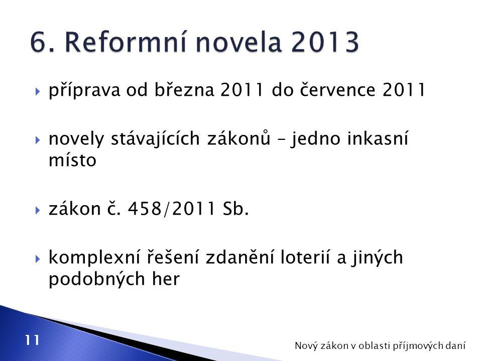  příprava od března 2011 do července 2011  novely stávajících zákonů – jedno inkasní místo  zákon č.