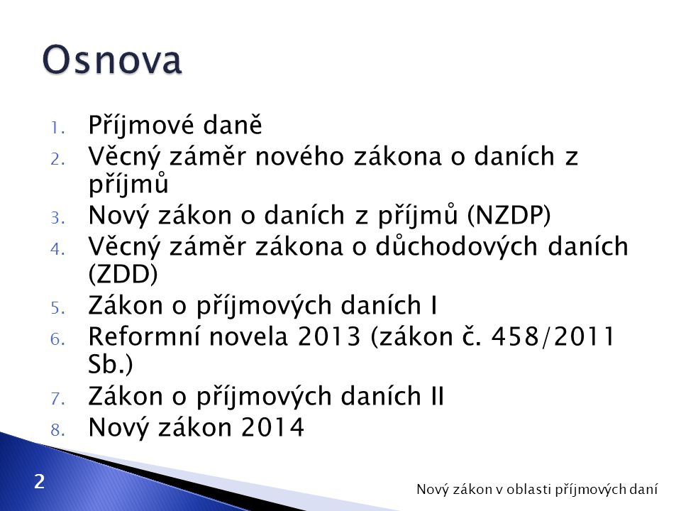  zvažován na jaře 2012  obnovení konceptu zákona o příjmových daních se zohledněním zákona č.