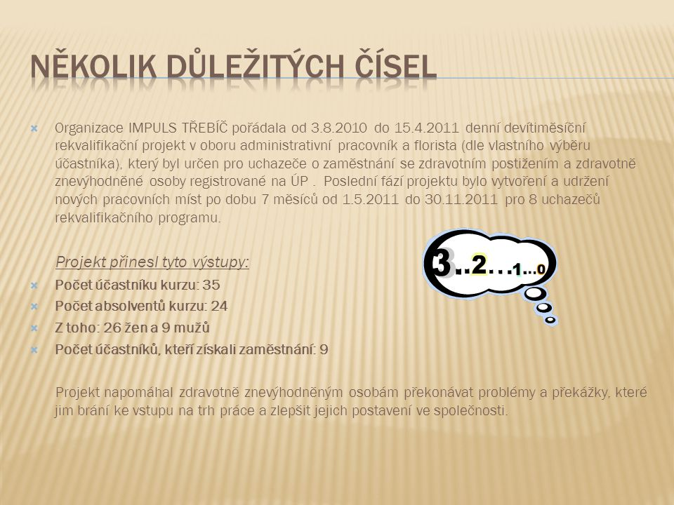 Organizace IMPULS TŘEBÍČ pořádala od 3.8.2010 do 15.4.2011 denní devítiměsíční rekvalifikační projekt v oboru administrativní pracovník a florista (