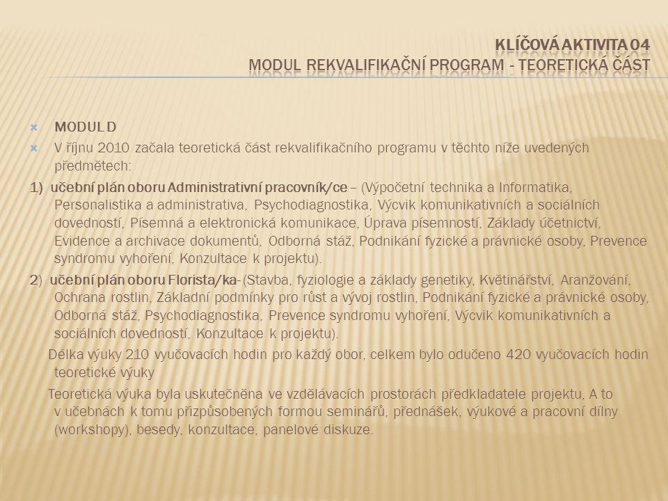  MODUL D  V říjnu 2010 začala teoretická část rekvalifikačního programu v těchto níže uvedených předmětech: 1) učební plán oboru Administrativní pra