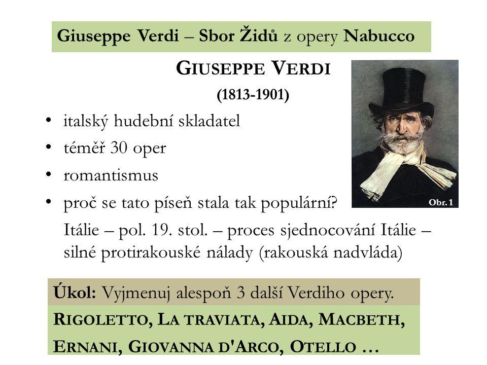 Giuseppe Verdi – Sbor Židů z opery Nabucco G IUSEPPE V ERDI (1813-1901) italský hudební skladatel téměř 30 oper romantismus proč se tato píseň stala t