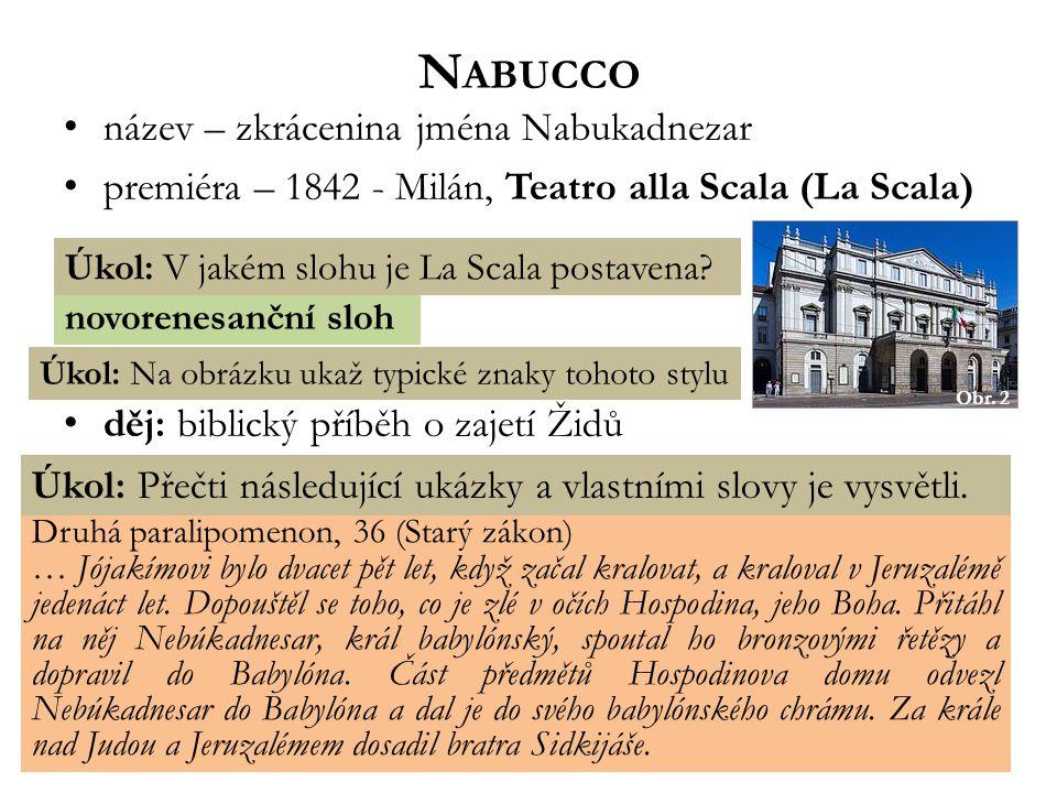 novorenesanční sloh N ABUCCO Obr. 2 Úkol: V jakém slohu je La Scala postavena? Úkol: Na obrázku ukaž typické znaky tohoto stylu název – zkrácenina jmé