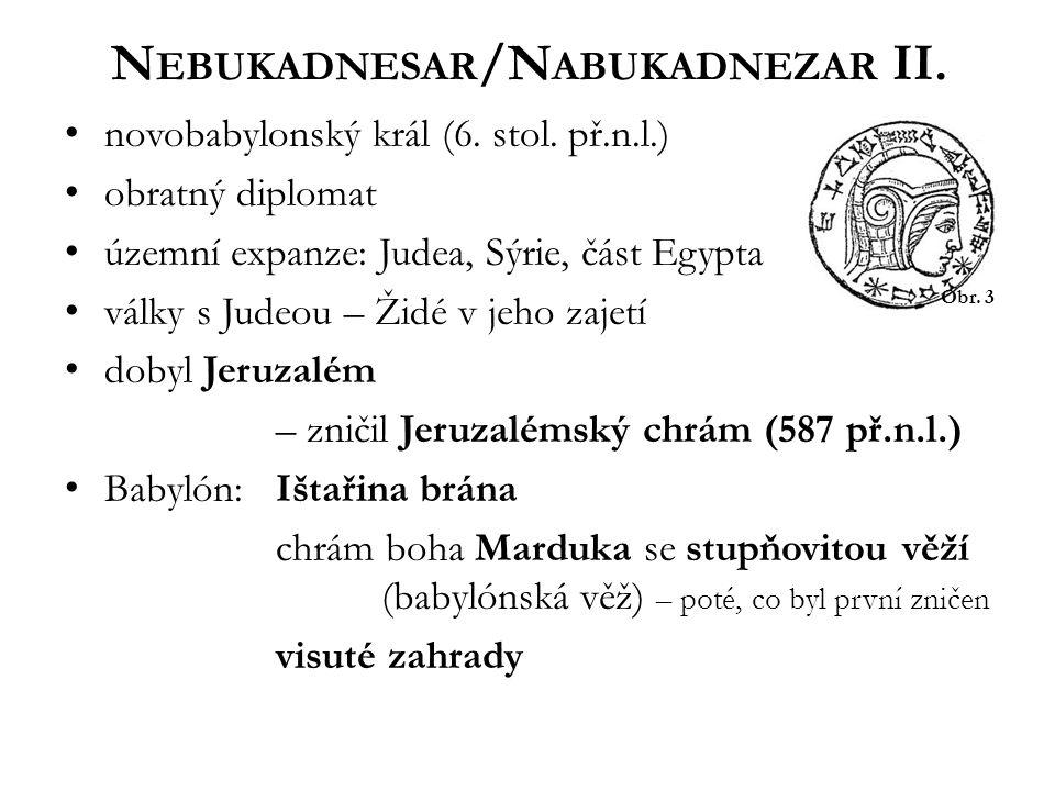 novobabylonský král (6. stol. př.n.l.) obratný diplomat územní expanze: Judea, Sýrie, část Egypta války s Judeou – Židé v jeho zajetí dobyl Jeruzalém