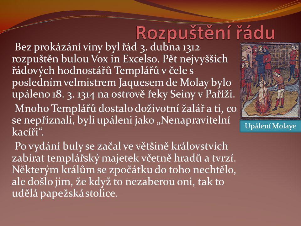 Bez prokázání viny byl řád 3. dubna 1312 rozpuštěn bulou Vox in Excelso. Pět nejvyšších řádových hodnostářů Templářů v čele s posledním velmistrem Jaq