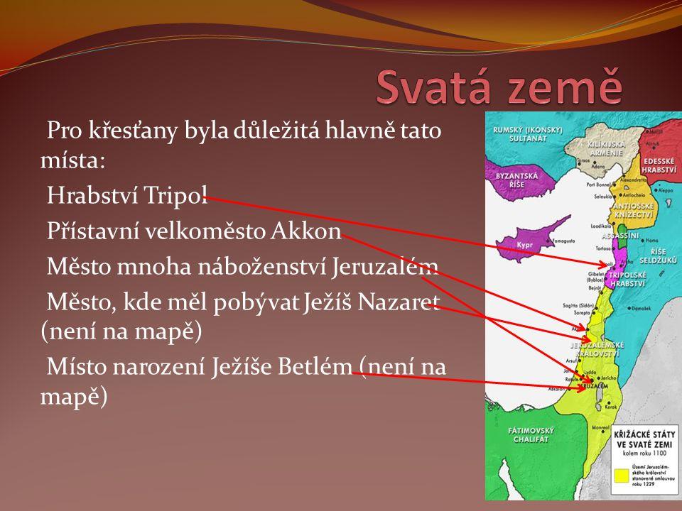 Pro křesťany byla důležitá hlavně tato místa: Hrabství Tripol Přístavní velkoměsto Akkon Město mnoha náboženství Jeruzalém Město, kde měl pobývat Ježí