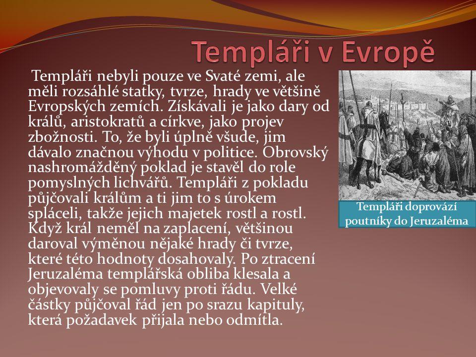 Templáři nebyli pouze ve Svaté zemi, ale měli rozsáhlé statky, tvrze, hrady ve většině Evropských zemích. Získávali je jako dary od králů, aristokratů