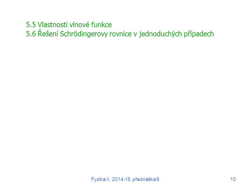 5.5 Vlastnosti vlnové funkce 5.6 Řešení Schrödingerovy rovnice v jednoduchých případech Fyzika II, 2014-15, přednáška 610