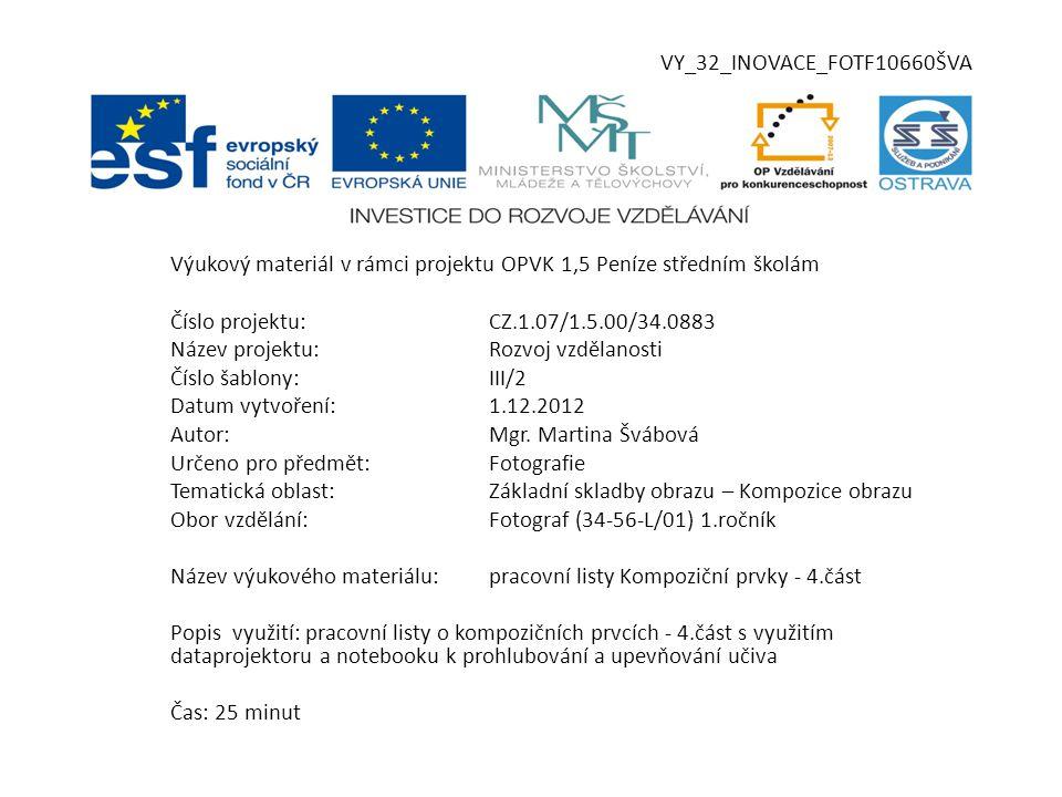 VY_32_INOVACE_FOTF10660ŠVA Výukový materiál v rámci projektu OPVK 1,5 Peníze středním školám Číslo projektu:CZ.1.07/1.5.00/34.0883 Název projektu:Rozvoj vzdělanosti Číslo šablony:III/2 Datum vytvoření:1.12.2012 Autor:Mgr.