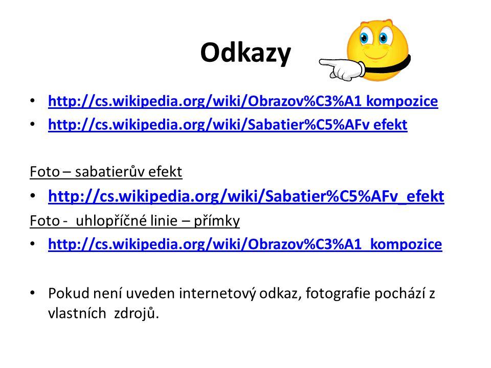 Odkazy http://cs.wikipedia.org/wiki/Obrazov%C3%A1 kompozice http://cs.wikipedia.org/wiki/Sabatier%C5%AFv efekt Foto – sabatierův efekt http://cs.wikipedia.org/wiki/Sabatier%C5%AFv_efekt Foto - uhlopříčné linie – přímky http://cs.wikipedia.org/wiki/Obrazov%C3%A1_kompozice Pokud není uveden internetový odkaz, fotografie pochází z vlastních zdrojů.