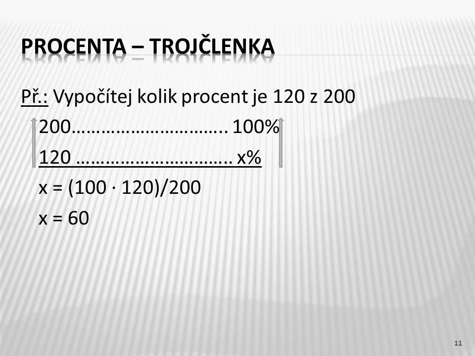 Př.: Vypočítej kolik procent je 120 z 200 200…………………………..