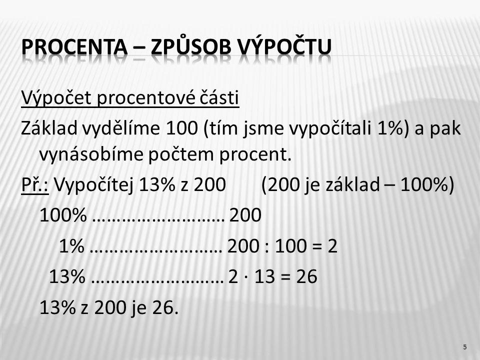 Výpočet procentové části Základ vydělíme 100 (tím jsme vypočítali 1%) a pak vynásobíme počtem procent.