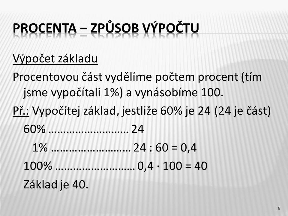 Výpočet počtu procent Procentovou část vydělíme 1% základu.