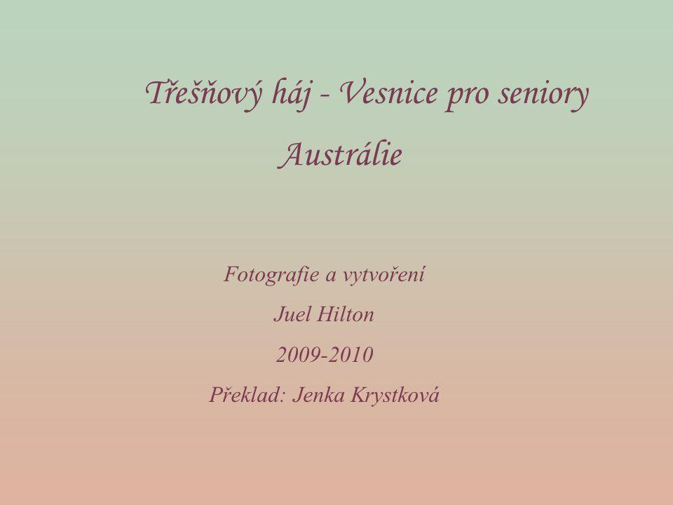 Třešňový háj - Vesnice pro seniory Austrálie Fotografie a vytvoření Juel Hilton 2009-2010 Překlad: Jenka Krystková