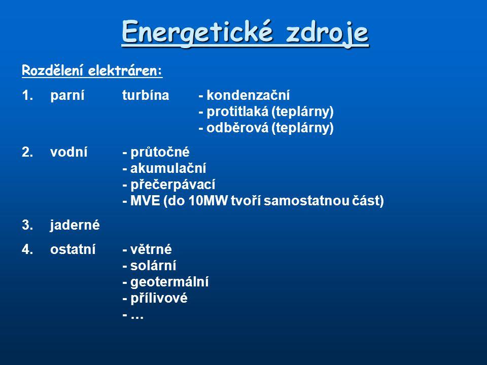 Energetické zdroje Rozdělení elektráren: 1.parní turbína - kondenzační - protitlaká (teplárny) - odběrová (teplárny) 2.vodní- průtočné - akumulační -