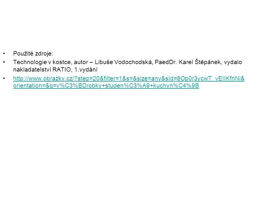 Použité zdroje: Technologie v kostce, autor – Libuše Vodochodská, PaedDr. Karel Štěpánek, vydalo nakladatelství RATIO, 1.vydání http://www.obrazky.cz/