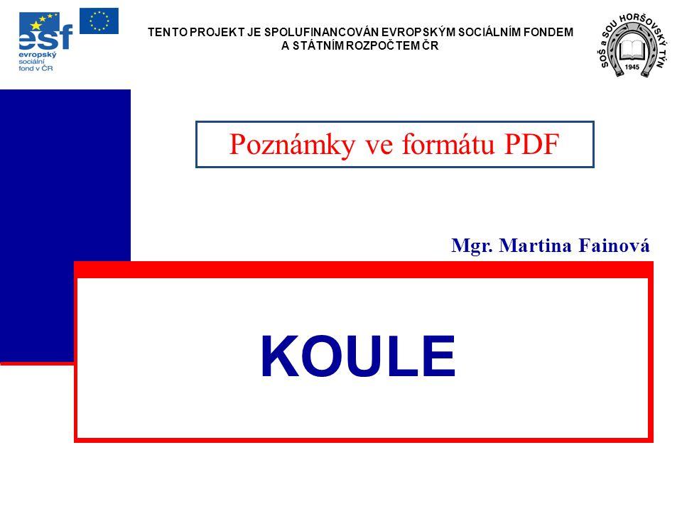 KOULE Mgr. Martina Fainová Poznámky ve formátu PDF TENTO PROJEKT JE SPOLUFINANCOVÁN EVROPSKÝM SOCIÁLNÍM FONDEM A STÁTNÍM ROZPOČTEM ČR