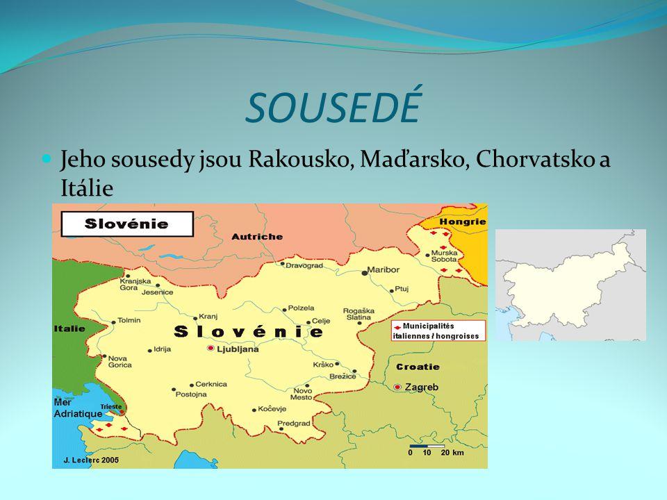 SOUSEDÉ Jeho sousedy jsou Rakousko, Maďarsko, Chorvatsko a Itálie