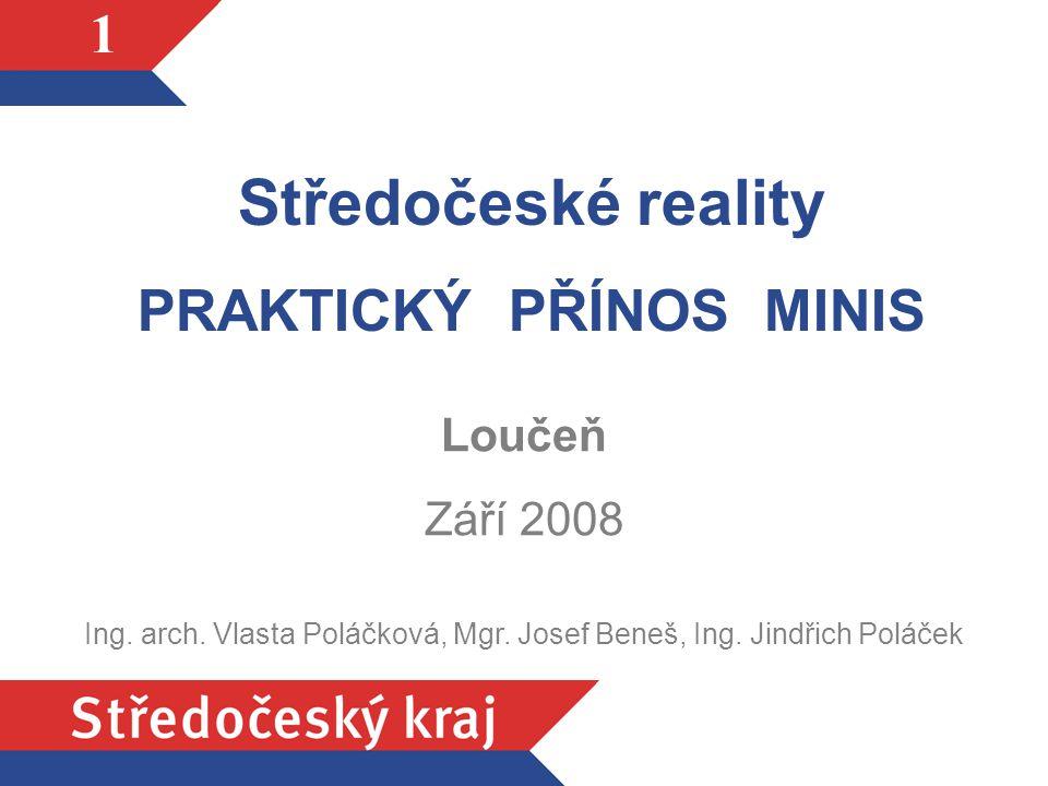 1 Středočeské reality PRAKTICKÝ PŘÍNOS MINIS Loučeň Září 2008 Ing.