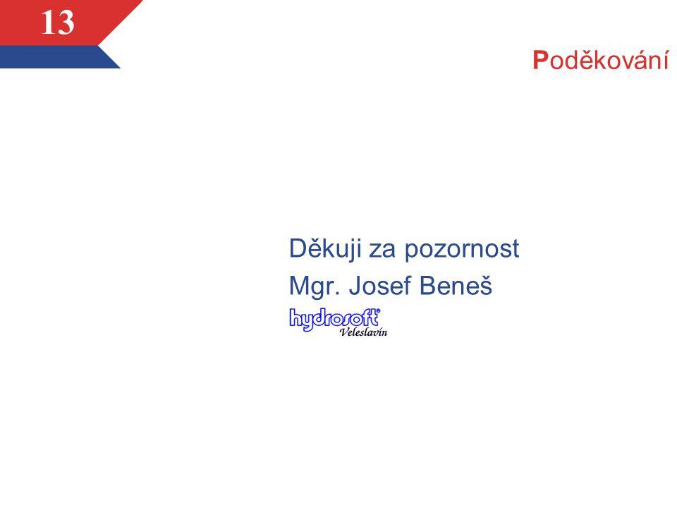 13 Poděkování Děkuji za pozornost Mgr. Josef Beneš