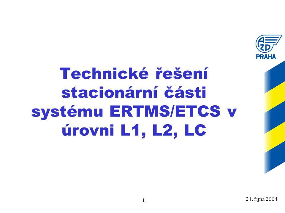 24. října 2004 1 Technické řešení stacionární části systému ERTMS/ETCS v úrovni L1, L2, LC