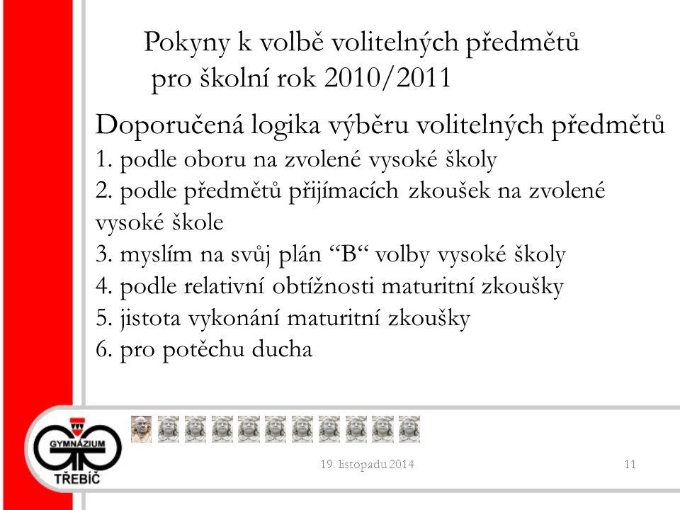 19. listopadu 201411 Pokyny k volbě volitelných předmětů pro školní rok 2010/2011 Doporučená logika výběru volitelných předmětů 1. podle oboru na zvol