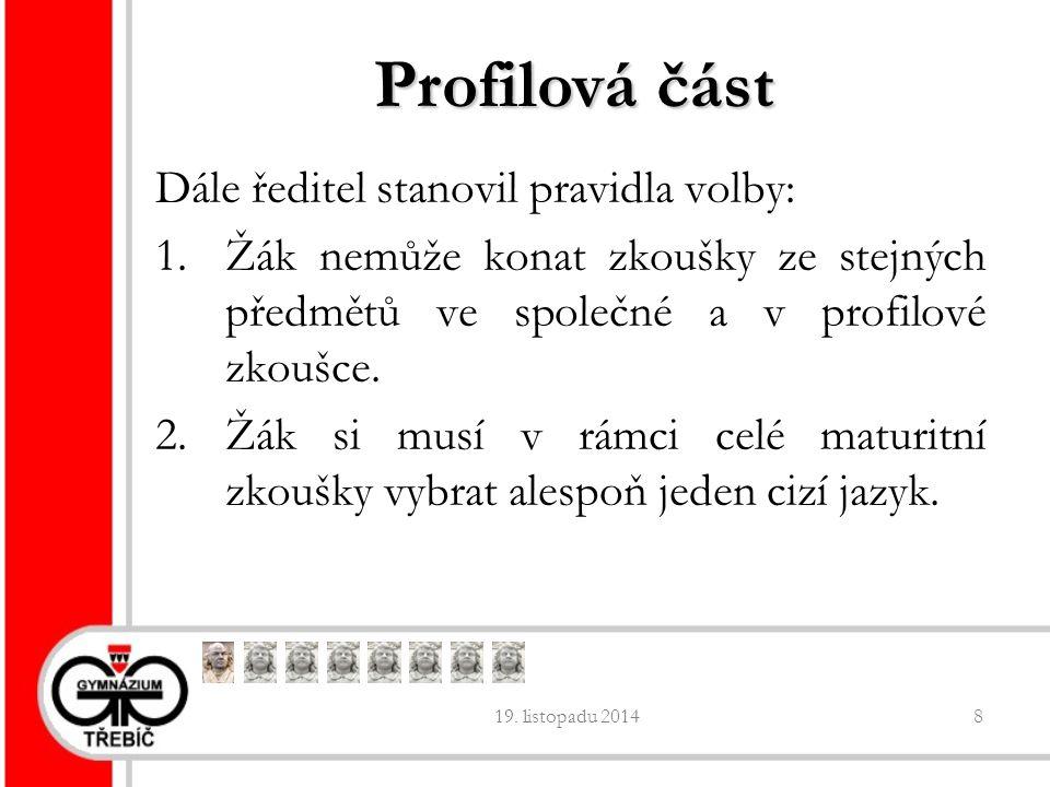 19. listopadu 20148 Profilová část Dále ředitel stanovil pravidla volby: 1.Žák nemůže konat zkoušky ze stejných předmětů ve společné a v profilové zko
