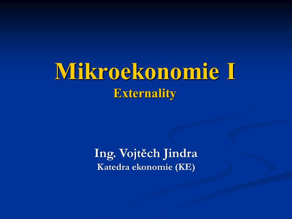 Mikroekonomie I Externality Ing. Vojtěch JindraIng.
