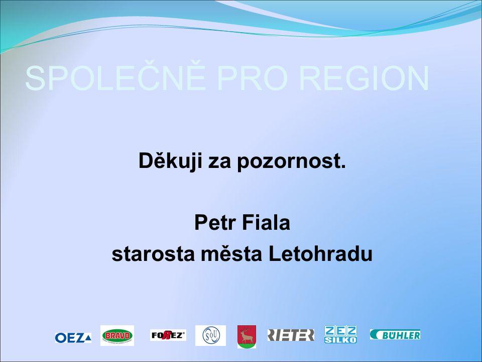 SPOLEČNĚ PRO REGION Děkuji za pozornost. Petr Fiala starosta města Letohradu