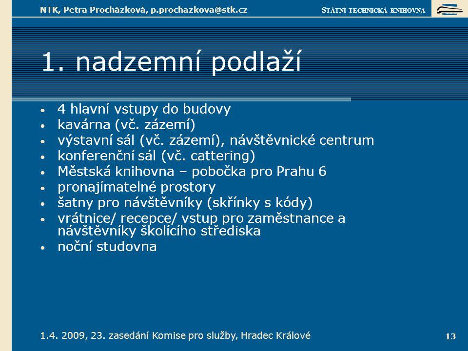S TÁTNÍ TECHNICKÁ KNIHOVNA 1.4. 2009, 23. zasedání Komise pro služby, Hradec Králové NTK, Petra Procházková, p.prochazkova@stk.cz 13 1. nadzemní podla