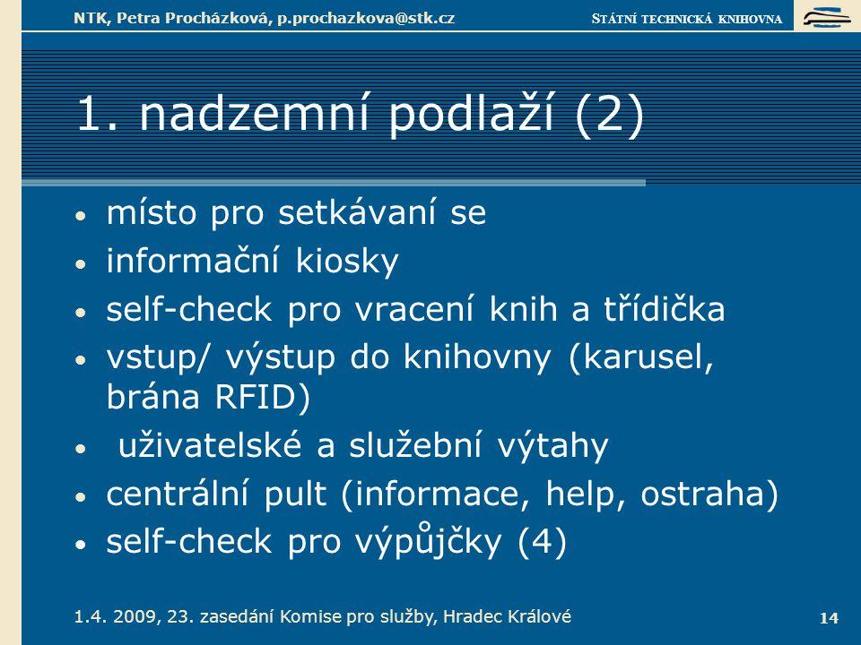 S TÁTNÍ TECHNICKÁ KNIHOVNA 1.4. 2009, 23. zasedání Komise pro služby, Hradec Králové NTK, Petra Procházková, p.prochazkova@stk.cz 14 1. nadzemní podla