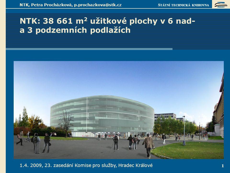 S TÁTNÍ TECHNICKÁ KNIHOVNA 1.4. 2009, 23. zasedání Komise pro služby, Hradec Králové NTK, Petra Procházková, p.prochazkova@stk.cz 1 NTK: 38 661 m 2 už
