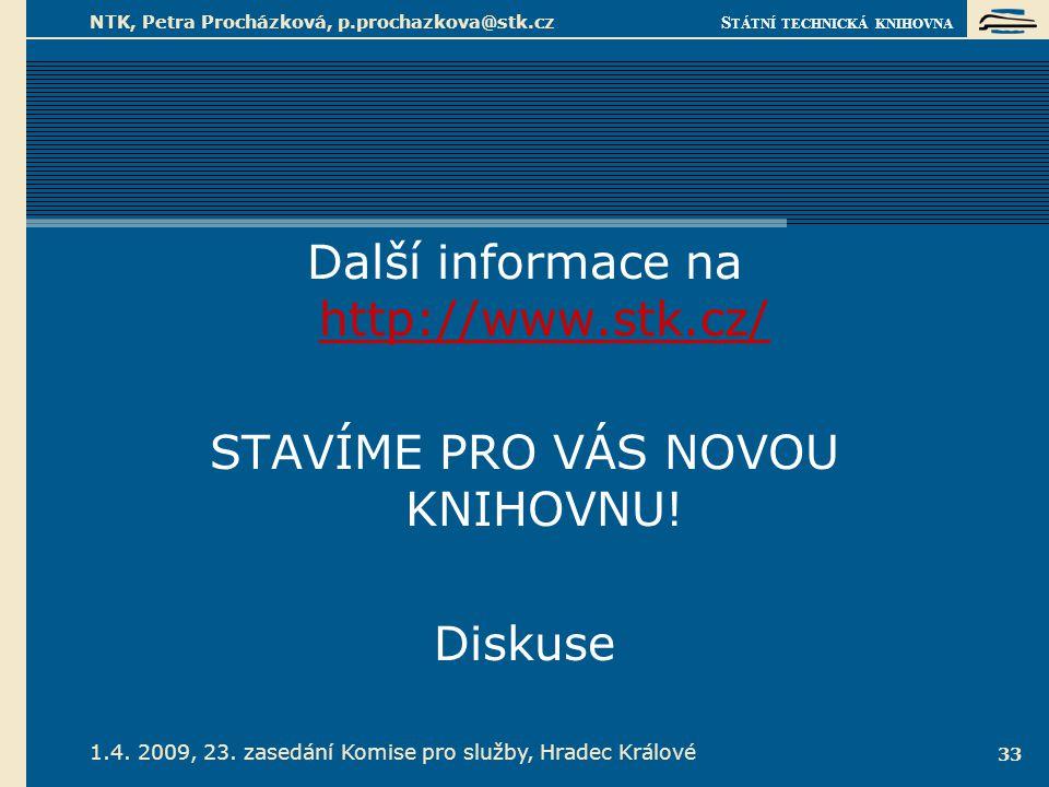 S TÁTNÍ TECHNICKÁ KNIHOVNA 1.4. 2009, 23. zasedání Komise pro služby, Hradec Králové NTK, Petra Procházková, p.prochazkova@stk.cz 33 Další informace n