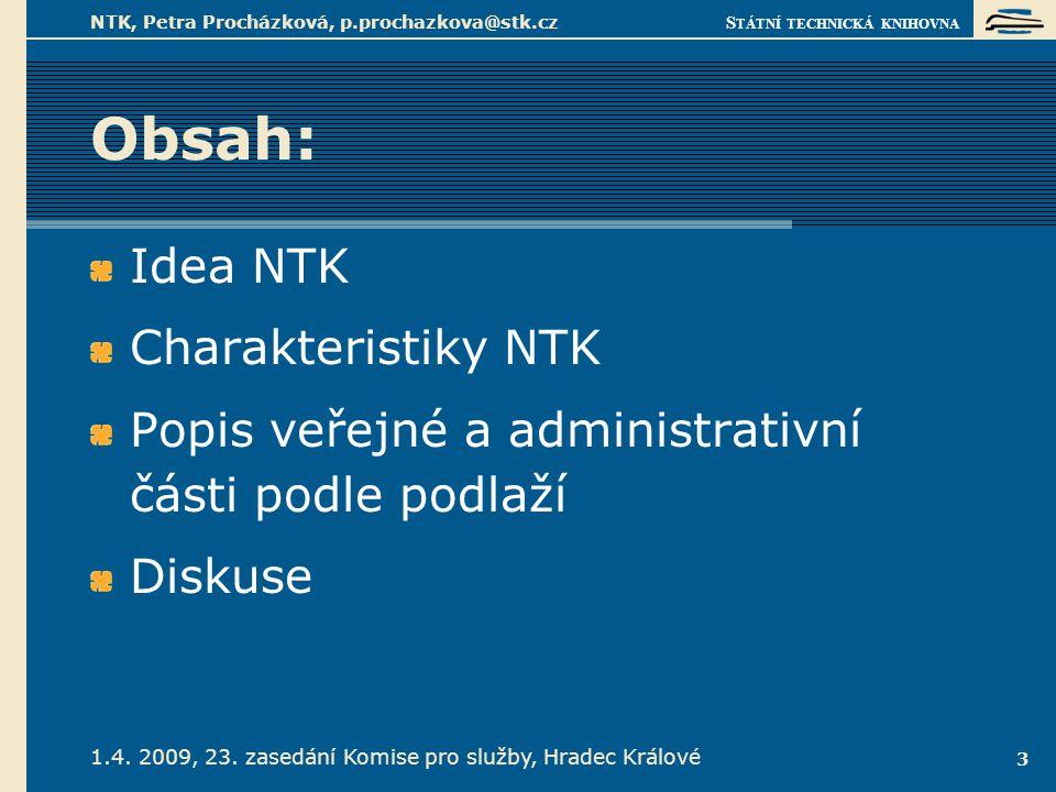 S TÁTNÍ TECHNICKÁ KNIHOVNA 1.4. 2009, 23. zasedání Komise pro služby, Hradec Králové NTK, Petra Procházková, p.prochazkova@stk.cz 3 Obsah: Idea NTK Ch