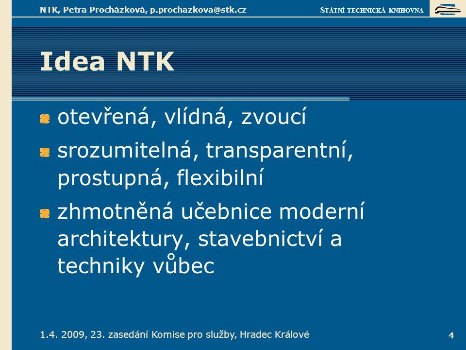 S TÁTNÍ TECHNICKÁ KNIHOVNA 1.4. 2009, 23. zasedání Komise pro služby, Hradec Králové NTK, Petra Procházková, p.prochazkova@stk.cz 4 Idea NTK otevřená,