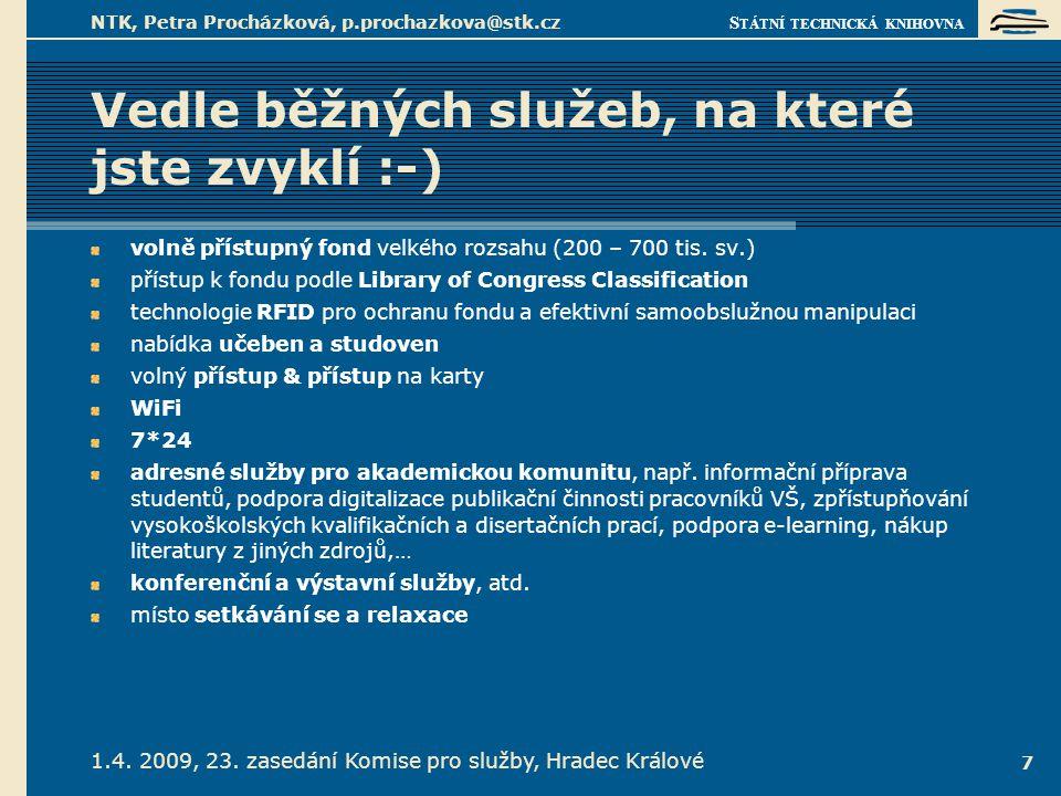 S TÁTNÍ TECHNICKÁ KNIHOVNA 1.4. 2009, 23. zasedání Komise pro služby, Hradec Králové NTK, Petra Procházková, p.prochazkova@stk.cz 7 Vedle běžných služ